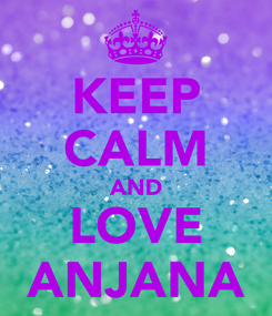 Poster: KEEP CALM AND LOVE ANJANA