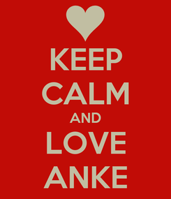 Poster: KEEP CALM AND LOVE ANKE