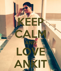 Poster: KEEP CALM AND LOVE ANKIT