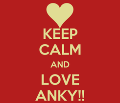 Poster: KEEP CALM AND LOVE ANKY!!