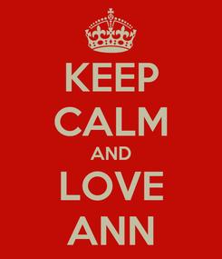 Poster: KEEP CALM AND LOVE ANN