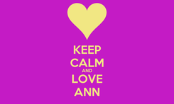 Poster: KEEP CALM AND LOVE ANN