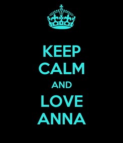 Poster: KEEP CALM AND LOVE ANNA