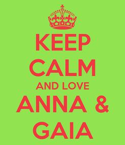 Poster: KEEP CALM AND LOVE ANNA & GAIA