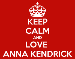 Poster: KEEP CALM AND LOVE  ANNA KENDRICK