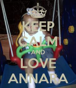Poster: KEEP CALM AND LOVE ANNARA