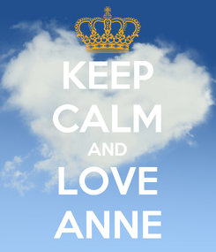 Poster: KEEP CALM AND LOVE ANNE