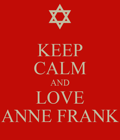 Poster: KEEP CALM AND LOVE ANNE FRANK