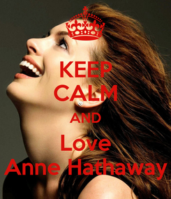 Poster: KEEP CALM AND Love Anne Hathaway