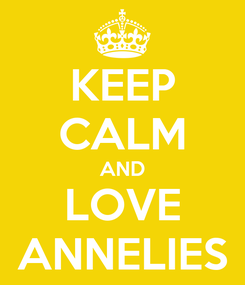 Poster: KEEP CALM AND LOVE ANNELIES