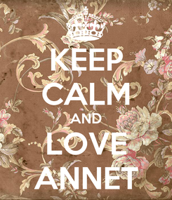 Poster: KEEP CALM AND LOVE ANNET