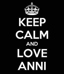 Poster: KEEP CALM AND LOVE ANNI