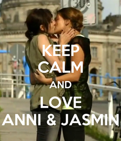 Poster: KEEP CALM AND LOVE ANNI & JASMIN