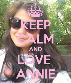 Poster: KEEP CALM AND LOVE  ANNIE