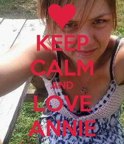 Poster: KEEP CALM AND LOVE ANNIE