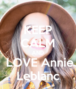 Poster: KEEP CALM  AND   LOVE Annie Leblanc