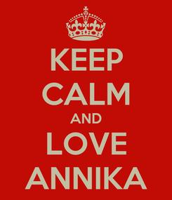 Poster: KEEP CALM AND LOVE ANNIKA