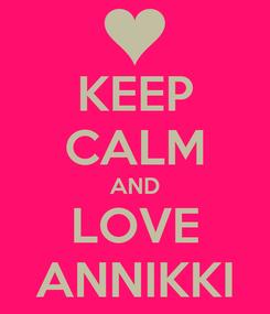 Poster: KEEP CALM AND LOVE ANNIKKI