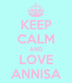 Poster: KEEP CALM AND LOVE ANNISA