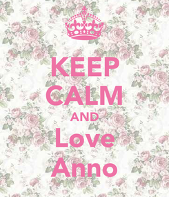 Poster: KEEP CALM AND Love Anno