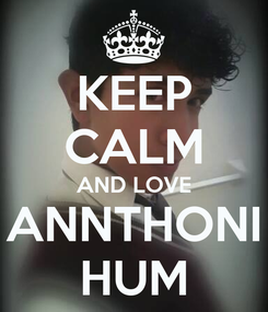 Poster: KEEP CALM AND LOVE ANNTHONI HUM