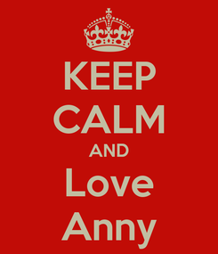 Poster: KEEP CALM AND Love Anny
