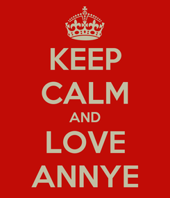 Poster: KEEP CALM AND LOVE ANNYE