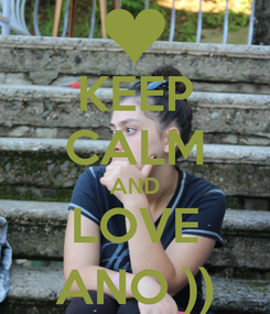 Poster: KEEP CALM AND LOVE ANO ))