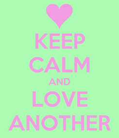 Poster: KEEP CALM AND LOVE ANOTHER