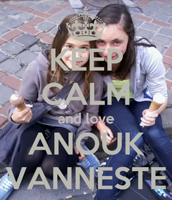 Poster: KEEP CALM and love ANOUK VANNESTE