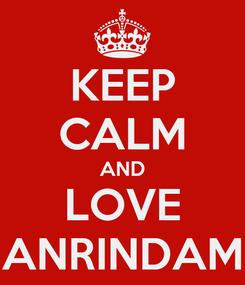 Poster: KEEP CALM AND LOVE ANRINDAM