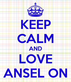 Poster: KEEP CALM AND LOVE ANSEL ON