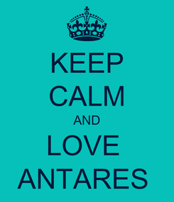 Poster: KEEP CALM AND LOVE  ANTARES