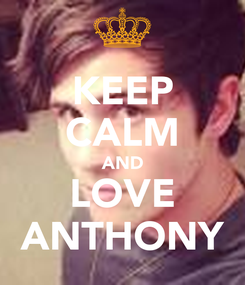 Poster: KEEP CALM AND LOVE ANTHONY