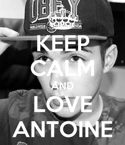 Poster: KEEP CALM AND LOVE ANTOINE