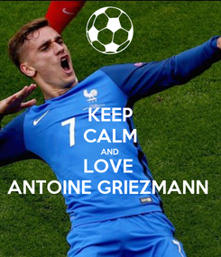 Poster: KEEP CALM AND LOVE  ANTOINE GRIEZMANN