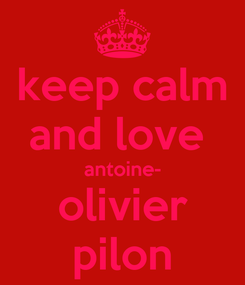 Poster: keep calm and love  antoine- olivier pilon