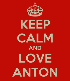 Poster: KEEP CALM AND LOVE ANTON