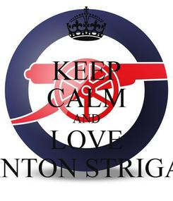 Poster: KEEP CALM AND LOVE ANTON STRIGA\