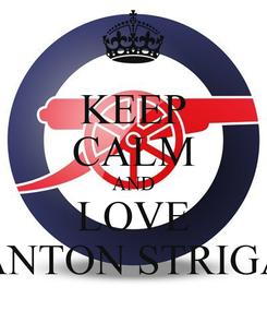 Poster: KEEP CALM AND LOVE ANTON STRIGA