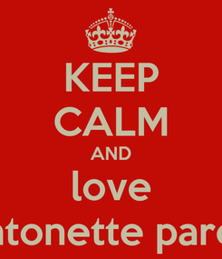 Poster: KEEP CALM AND love antonette parco