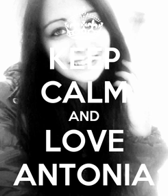 Poster: KEEP CALM AND LOVE ANTONIA