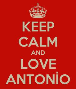 Poster: KEEP CALM AND LOVE ANTONİO