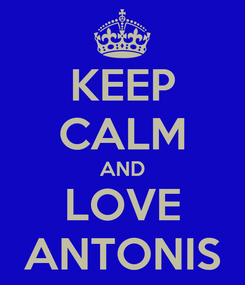Poster: KEEP CALM AND LOVE ANTONIS