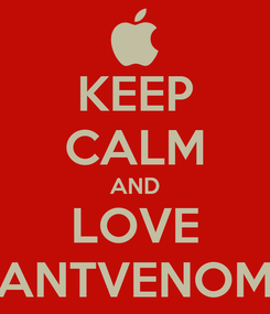 Poster: KEEP CALM AND LOVE ANTVENOM