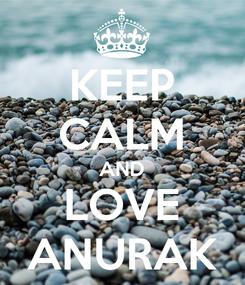Poster: KEEP CALM AND LOVE ANURAK