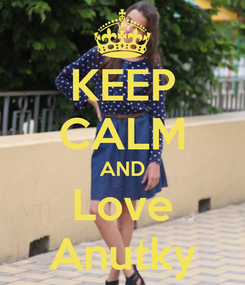 Poster: KEEP CALM AND Love Anutky