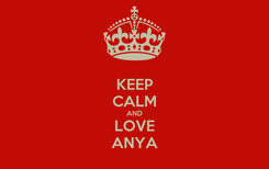 Poster: KEEP CALM AND LOVE ANYA