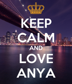 Poster: KEEP CALM AND LOVE ANYA