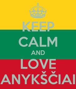 Poster: KEEP CALM AND LOVE ANYKŠČIAI
